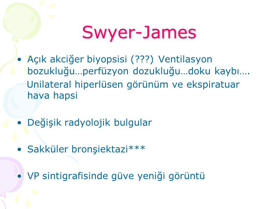 Swyer-James Açık akciğer biyopsisi ( ) Ventilasyon bozukluğu…perfüzyon dozukluğu…doku kaybı….