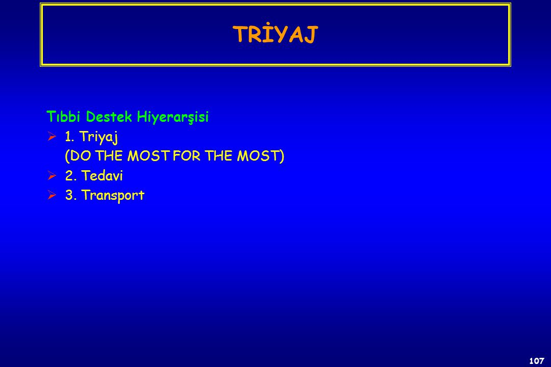 TRİYAJ Tıbbi Destek Hiyerarşisi 1. Triyaj (DO THE MOST FOR THE MOST)
