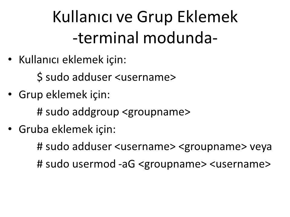 Kullanıcı ve Grup Eklemek -terminal modunda-