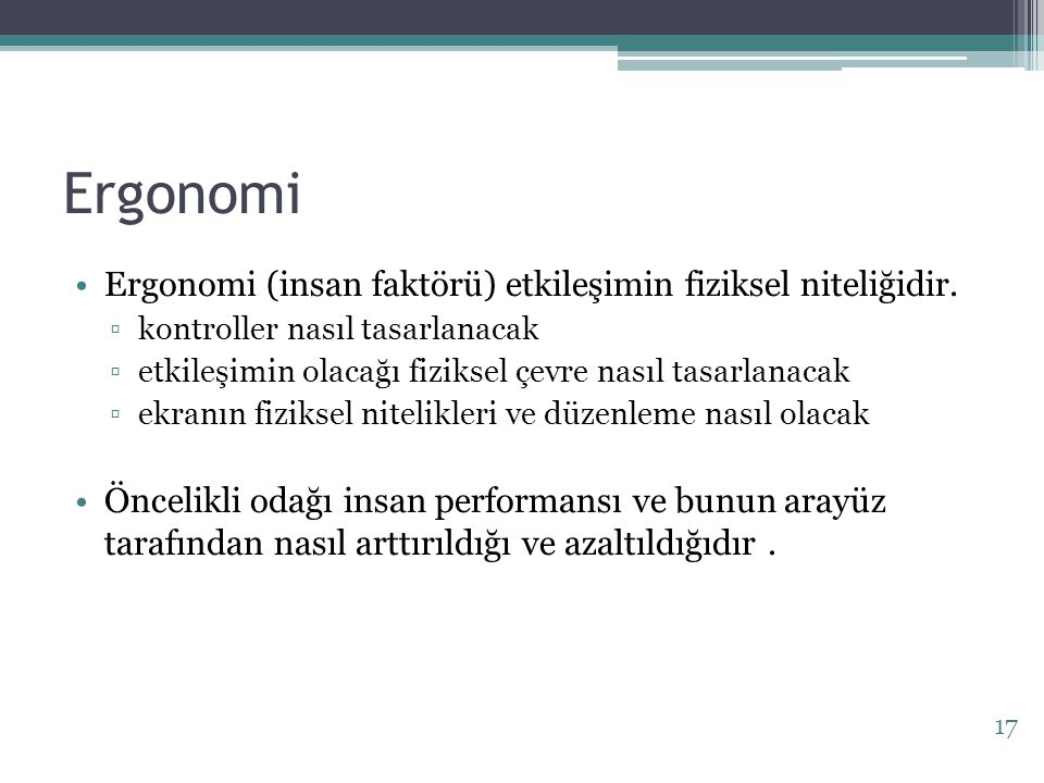 Ergonomi Ergonomi (insan faktörü) etkileşimin fiziksel niteliğidir.