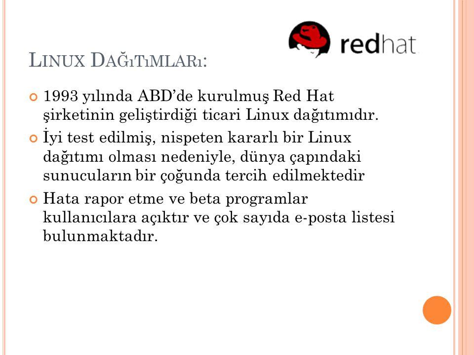 Linux Dağıtımları: 1993 yılında ABD'de kurulmuş Red Hat şirketinin geliştirdiği ticari Linux dağıtımıdır.