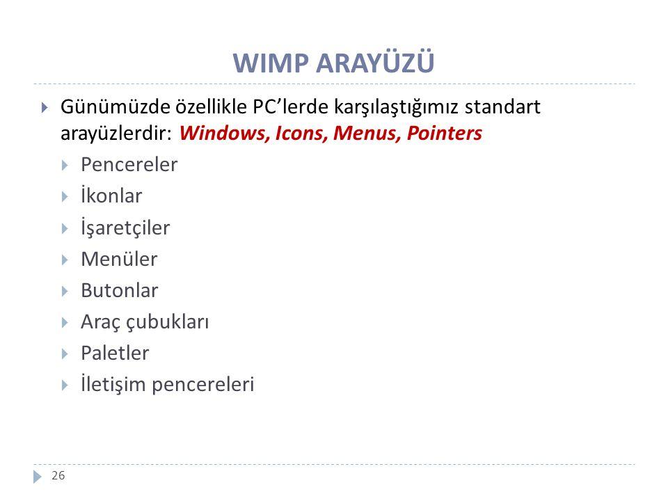 WIMP ARAYÜZÜ Günümüzde özellikle PC'lerde karşılaştığımız standart arayüzlerdir: Windows, Icons, Menus, Pointers.