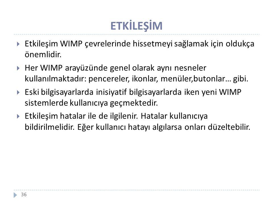 ETKİLEŞİM Etkileşim WIMP çevrelerinde hissetmeyi sağlamak için oldukça önemlidir.