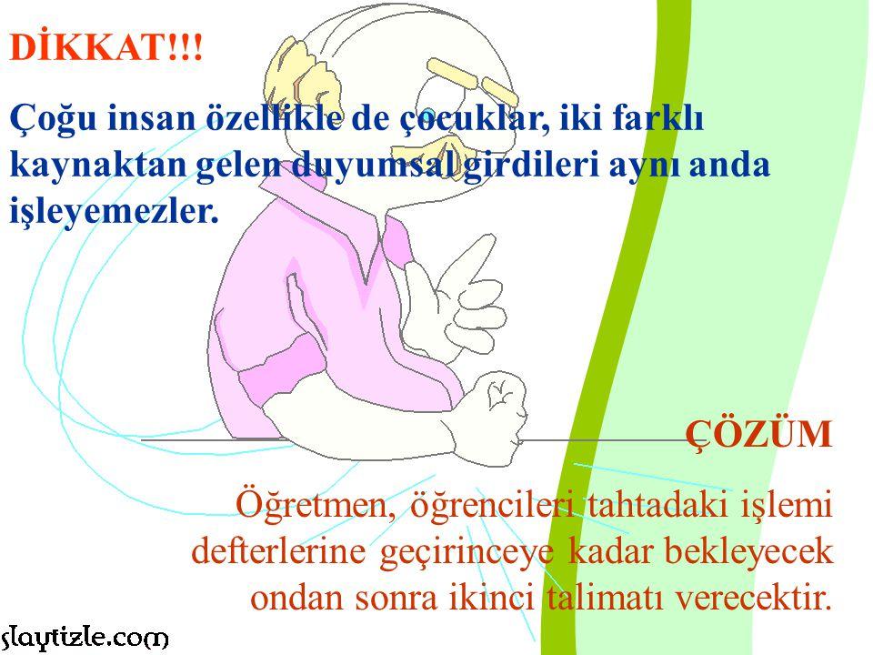 DİKKAT!!! Çoğu insan özellikle de çocuklar, iki farklı kaynaktan gelen duyumsal girdileri aynı anda işleyemezler.