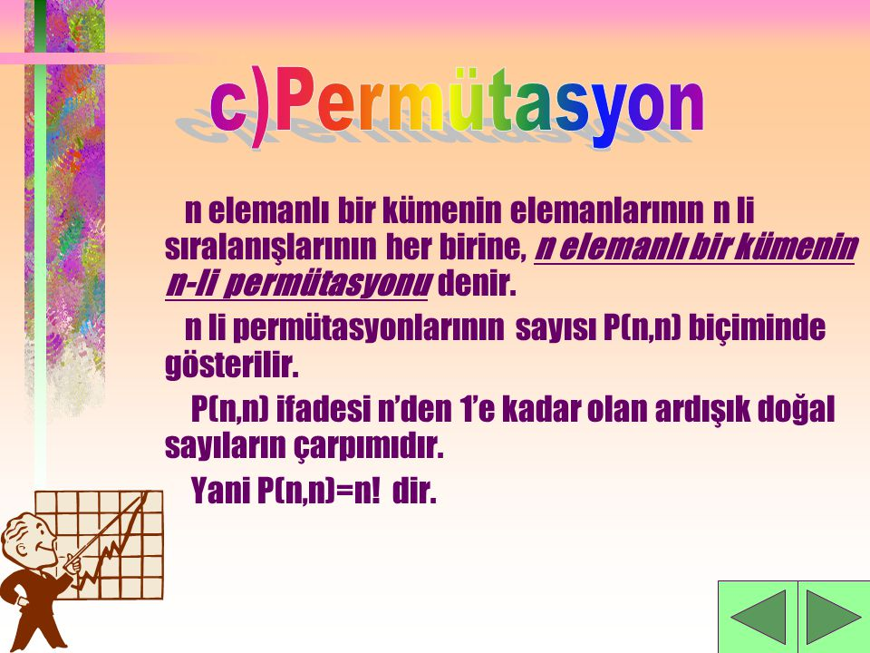 c)Permütasyon n elemanlı bir kümenin elemanlarının n li sıralanışlarının her birine, n elemanlı bir kümenin n-li permütasyonu denir.