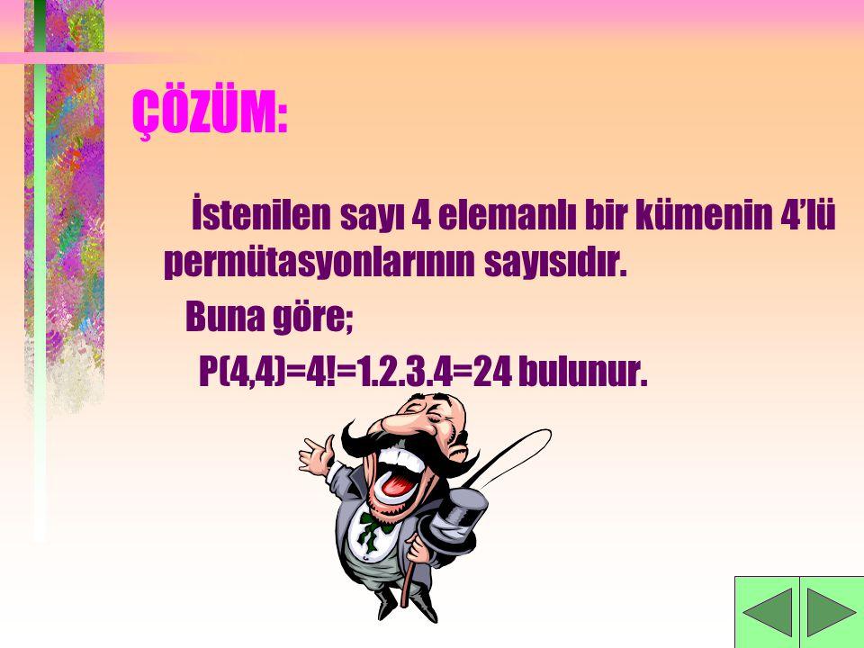 ÇÖZÜM: İstenilen sayı 4 elemanlı bir kümenin 4'lü permütasyonlarının sayısıdır.