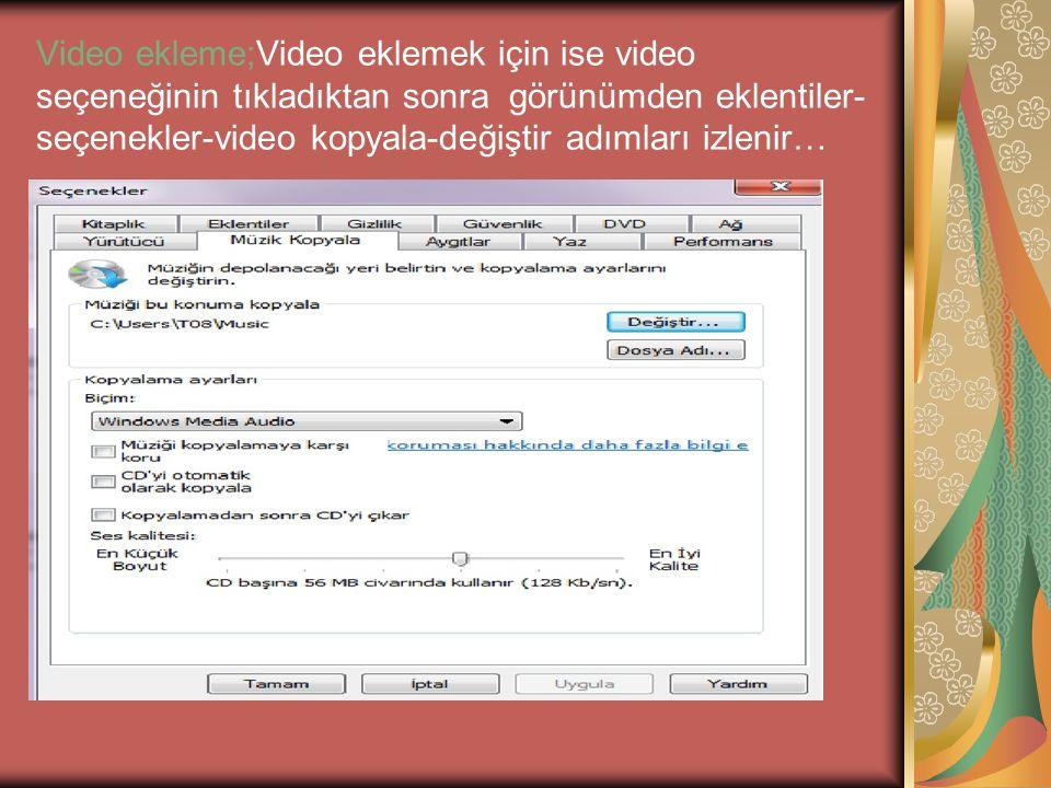 Video ekleme;Video eklemek için ise video seçeneğinin tıkladıktan sonra görünümden eklentiler-seçenekler-video kopyala-değiştir adımları izlenir…