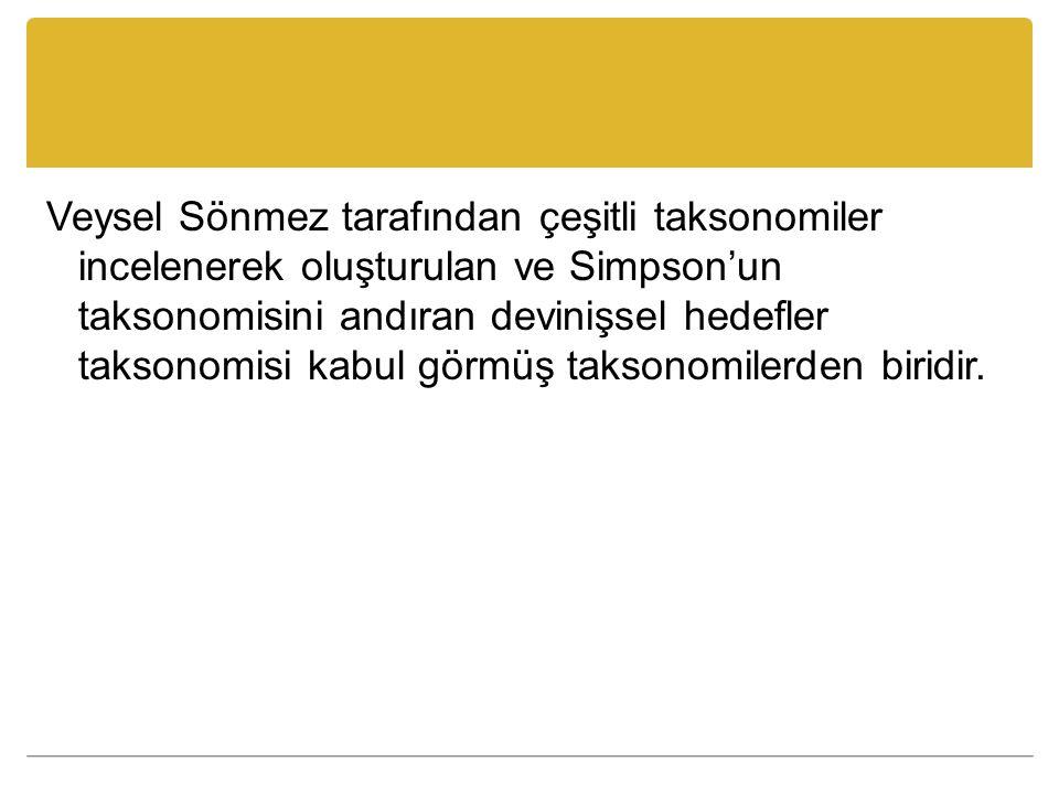 Veysel Sönmez tarafından çeşitli taksonomiler incelenerek oluşturulan ve Simpson'un taksonomisini andıran devinişsel hedefler taksonomisi kabul görmüş taksonomilerden biridir.