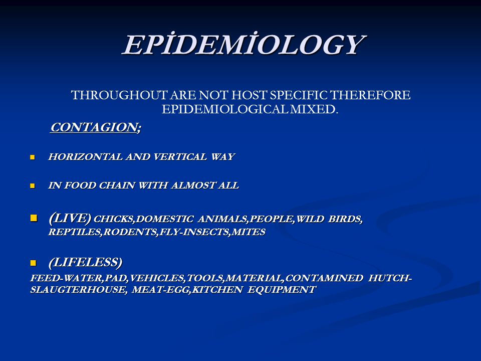 THROUGHOUT ARE NOT HOST SPECIFIC THEREFORE EPIDEMIOLOGICAL MIXED.