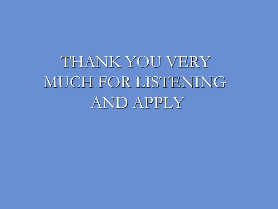 THANK YOU VERY MUCH FOR LISTENING AND APPLY
