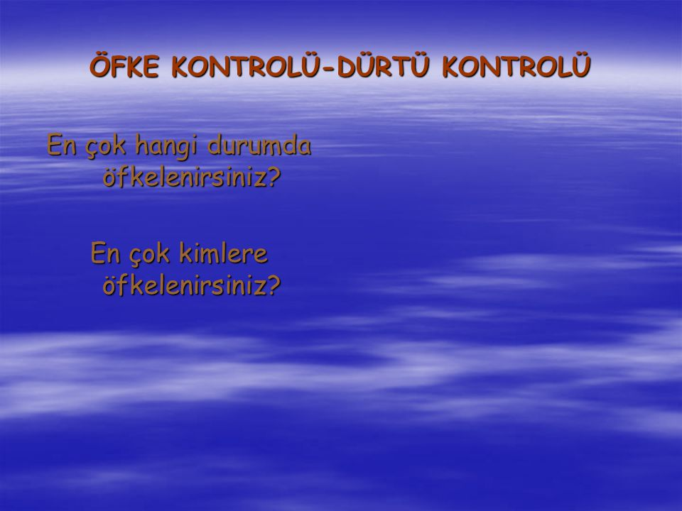 ÖFKE KONTROLÜ-DÜRTÜ KONTROLÜ