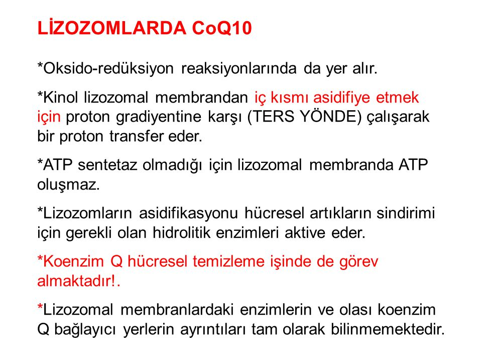 LİZOZOMLARDA CoQ10 *Oksido-redüksiyon reaksiyonlarında da yer alır.