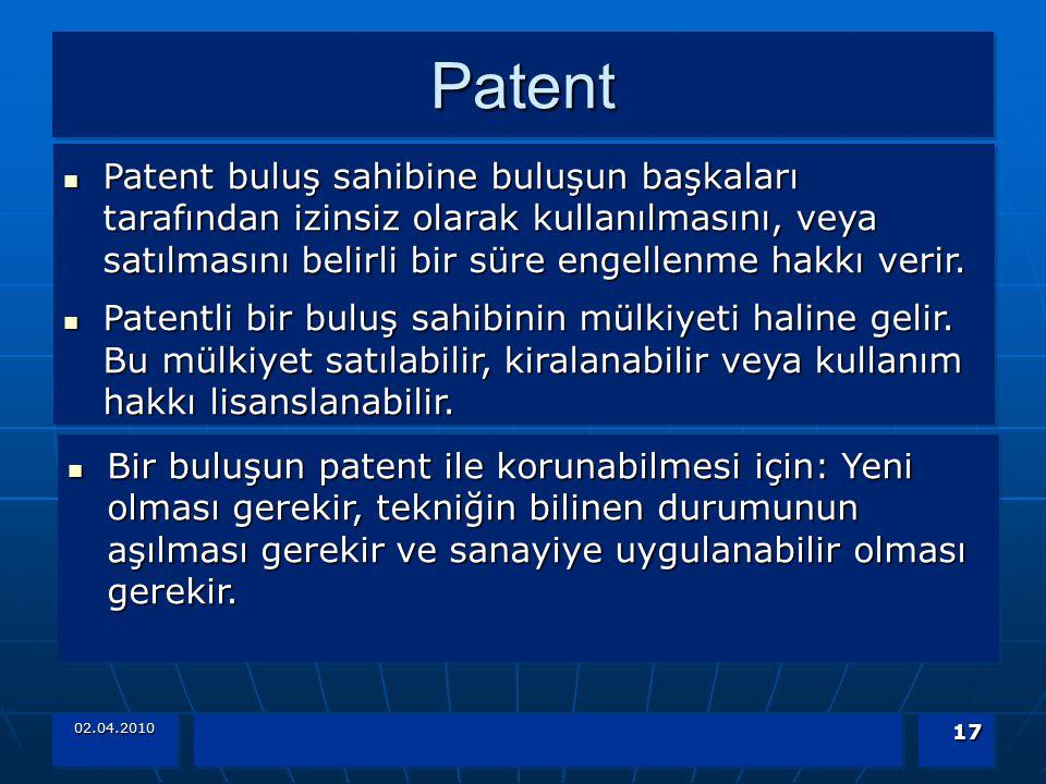 Patent Patent buluş sahibine buluşun başkaları tarafından izinsiz olarak kullanılmasını, veya satılmasını belirli bir süre engellenme hakkı verir.