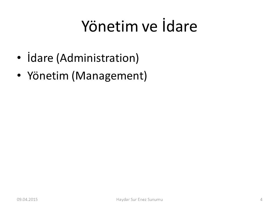 Yönetim ve İdare İdare (Administration) Yönetim (Management)