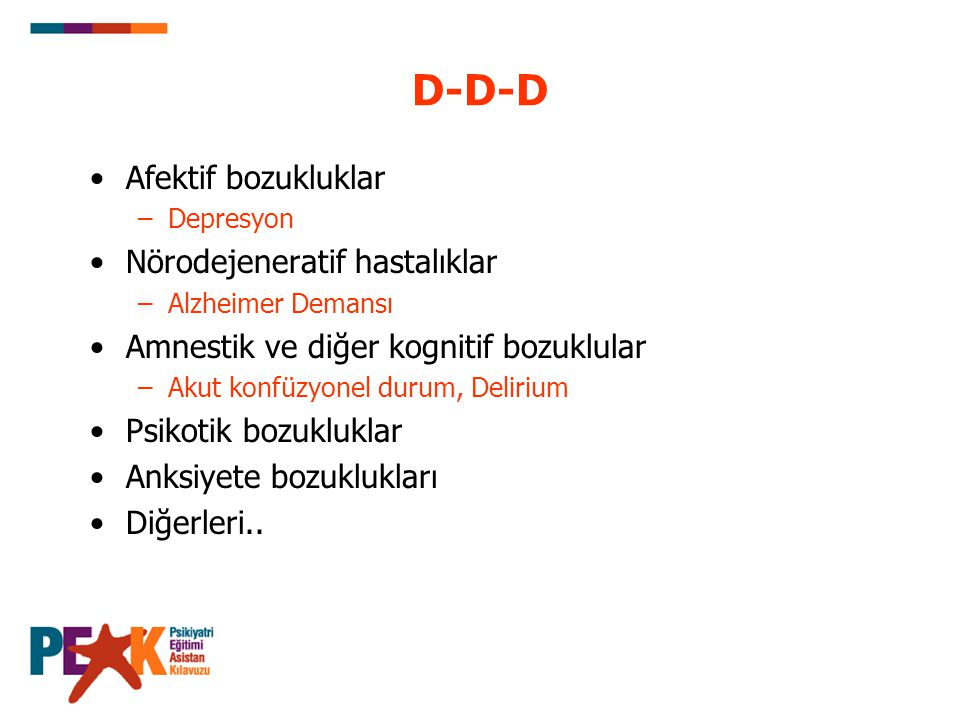 D-D-D Afektif bozukluklar Nörodejeneratif hastalıklar