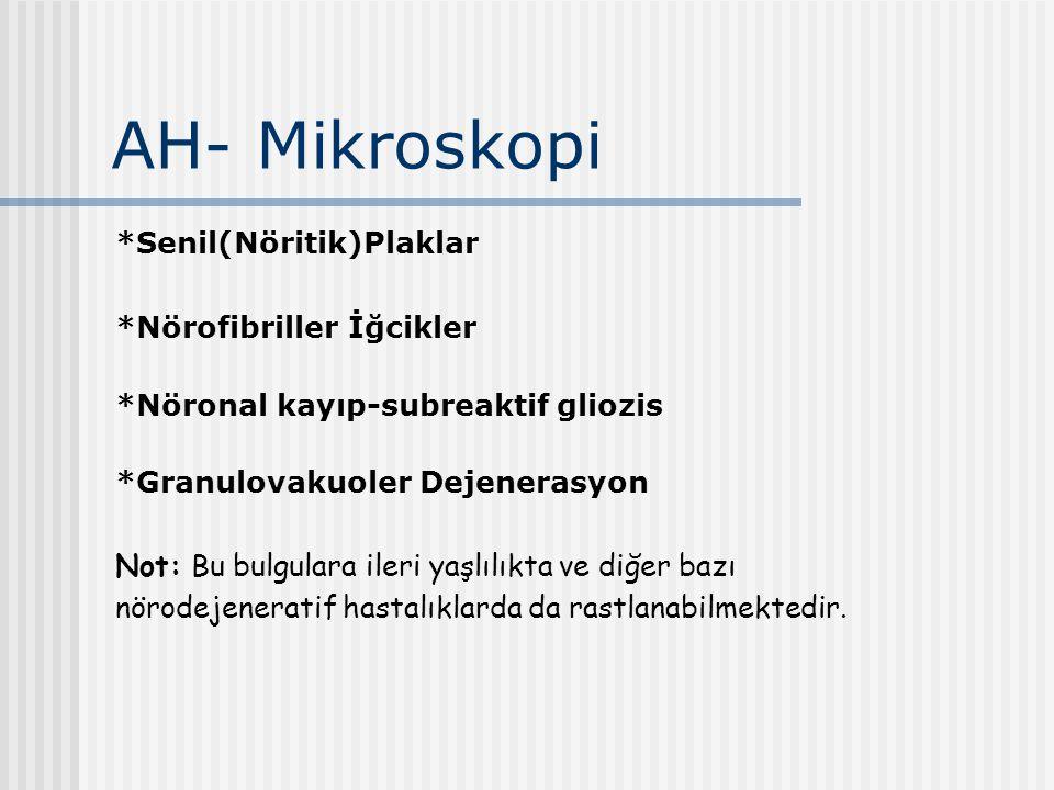 AH- Mikroskopi *Senil(Nöritik)Plaklar *Nörofibriller İğcikler