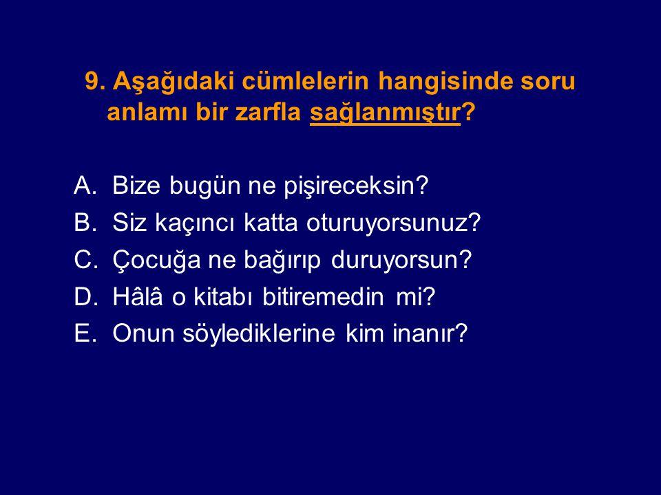 9. Aşağıdaki cümlelerin hangisinde soru anlamı bir zarfla sağlanmıştır