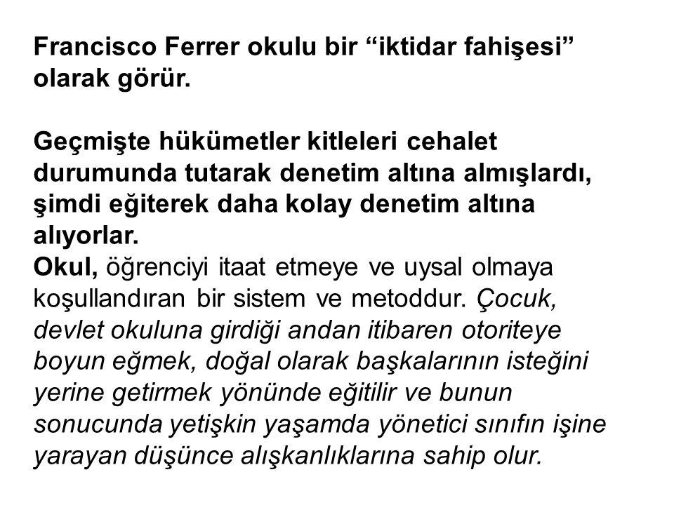 Francisco Ferrer okulu bir iktidar fahişesi olarak görür.