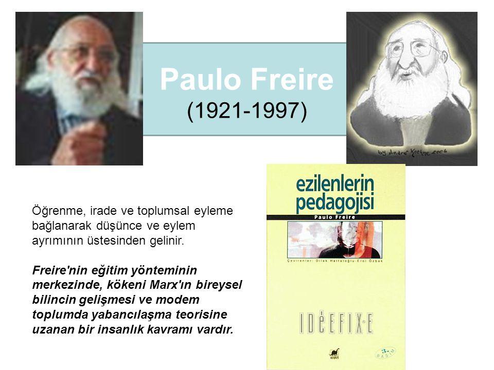 Paulo Freire (1921-1997) Öğrenme, irade ve toplumsal eyleme bağlanarak düşünce ve eylem ayrımının üstesinden gelinir.