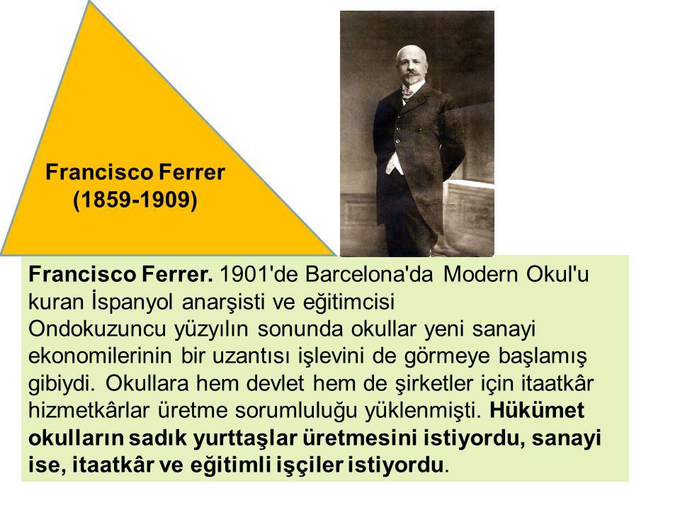 Francisco Ferrer (1859-1909) Francisco Ferrer. 1901 de Barcelona da Modern Okul u kuran İspanyol anarşisti ve eğitimcisi.
