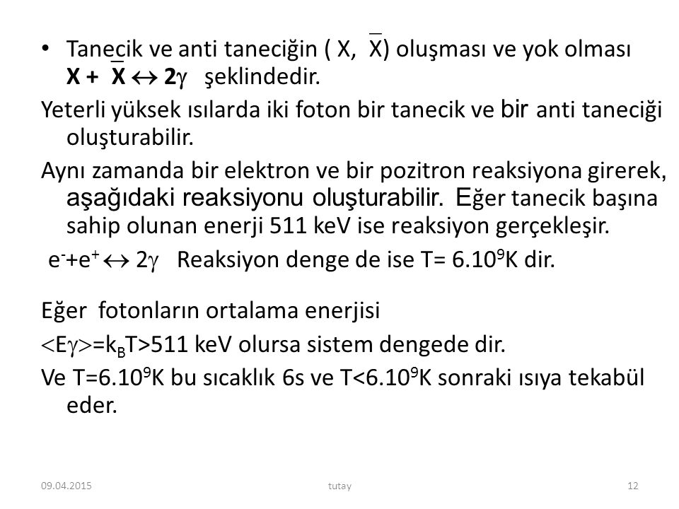 e-+e+  2 Reaksiyon denge de ise T= 6.109K dir.
