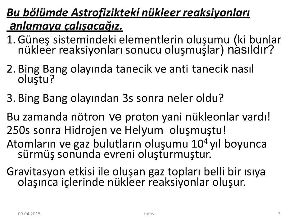 Bu bölümde Astrofizikteki nükleer reaksiyonları anlamaya çalışacağız.