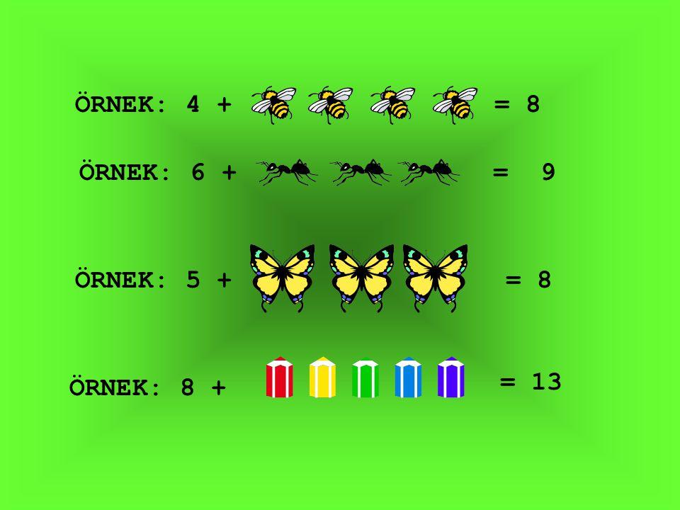 ÖRNEK: 4 + = 8 ÖRNEK: 6 + = 9 ÖRNEK: 5 + = 8 = 13 ÖRNEK: 8 +