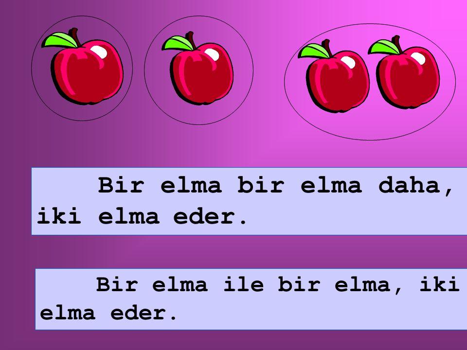 Bir elma bir elma daha, iki elma eder.