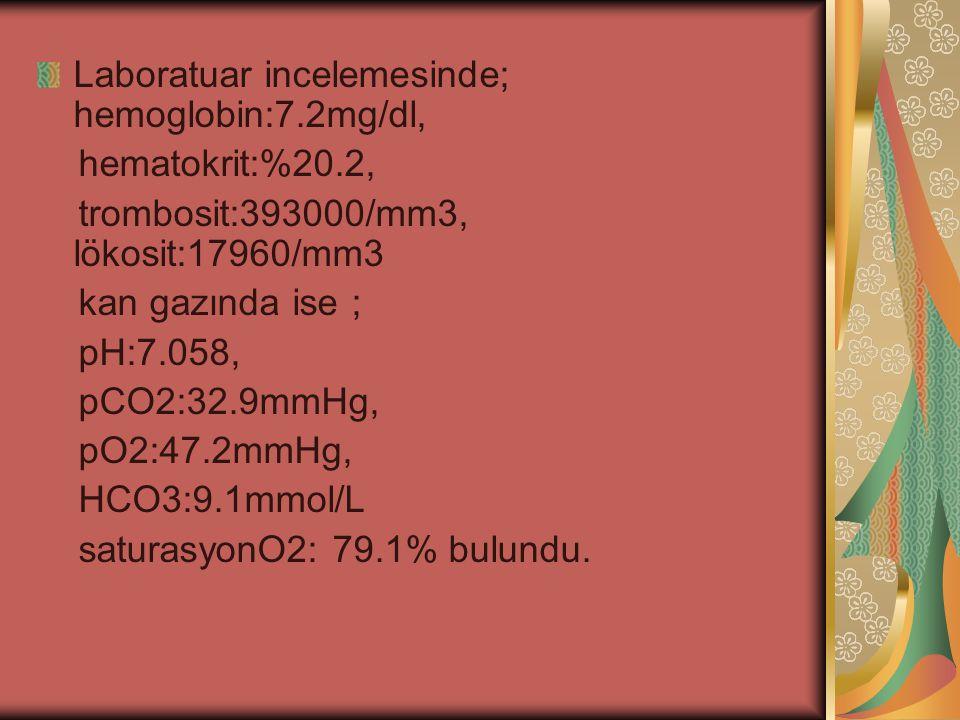 Laboratuar incelemesinde; hemoglobin:7.2mg/dl,
