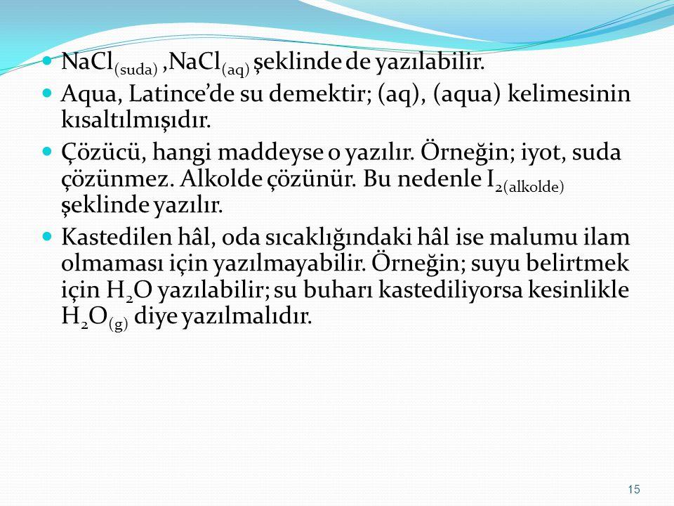 NaCl(suda) ,NaCl(aq) şeklinde de yazılabilir.