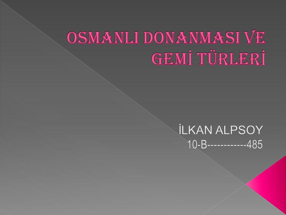 OSMANLI DONANMASI VE GEMİ TÜRLERİ