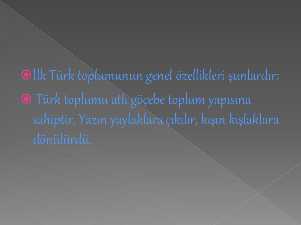 İlk Türk toplumunun genel özellikleri şunlardır;