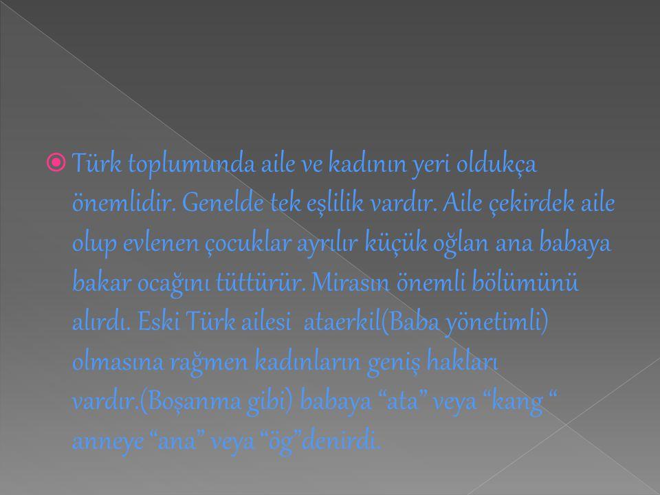 Türk toplumunda aile ve kadının yeri oldukça önemlidir