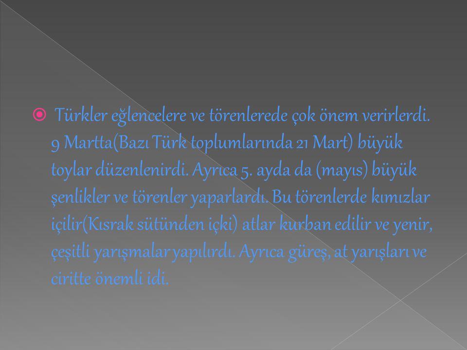 Türkler eğlencelere ve törenlerede çok önem verirlerdi