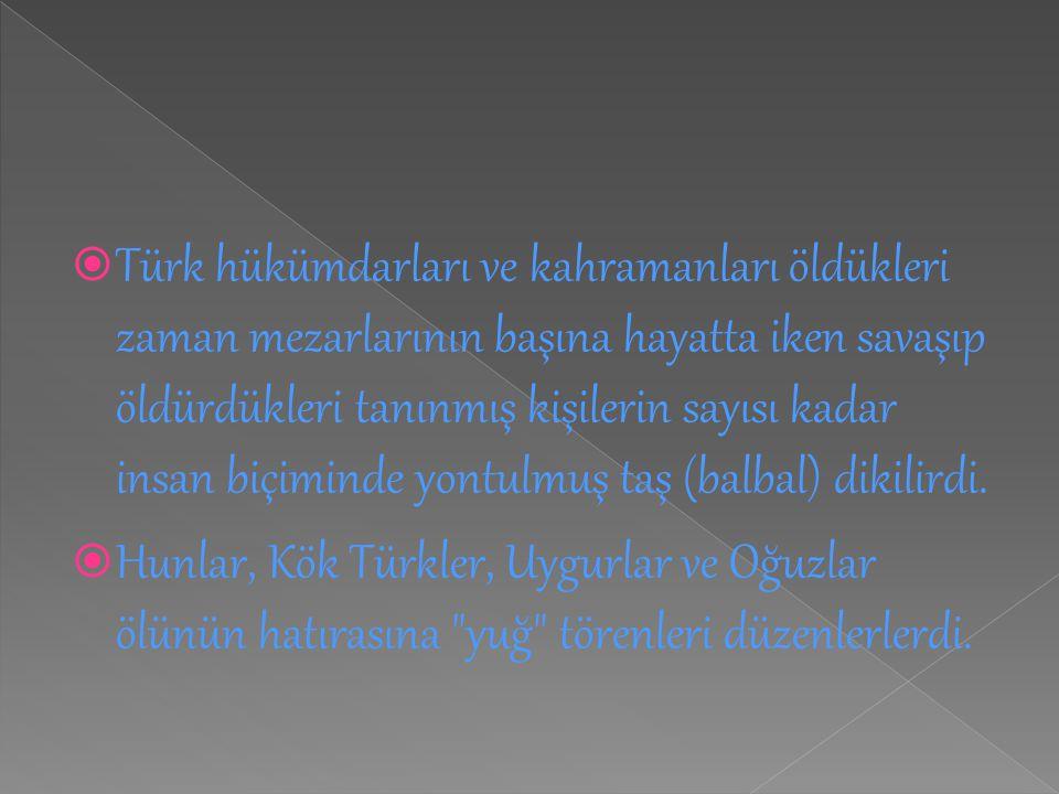 Türk hükümdarları ve kahramanları öldükleri zaman mezarlarının başına hayatta iken savaşıp öldürdükleri tanınmış kişilerin sayısı kadar insan biçiminde yontulmuş taş (balbal) dikilirdi.