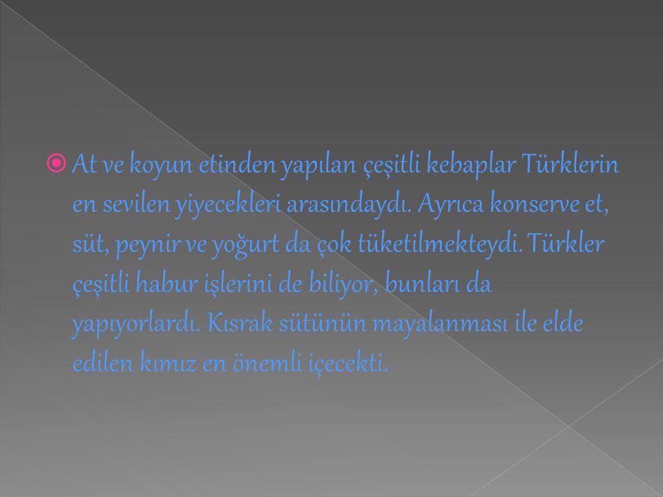 At ve koyun etinden yapılan çeşitli kebaplar Türklerin en sevilen yiyecekleri arasındaydı.