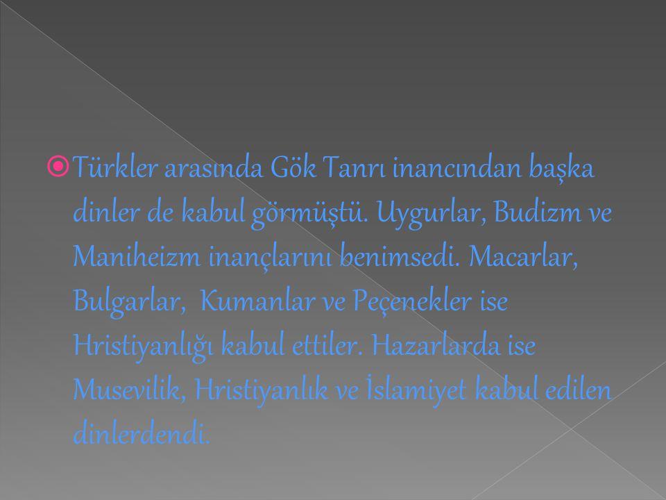 Türkler arasında Gök Tanrı inancından başka dinler de kabul görmüştü