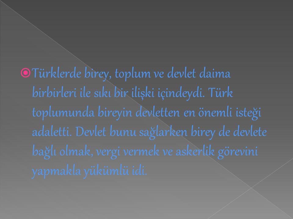 Türklerde birey, toplum ve devlet daima birbirleri ile sıkı bir ilişki içindeydi.