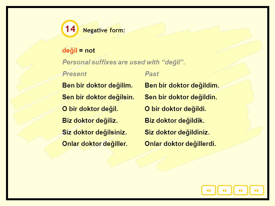 14 değil = not Personal suffixes are used with değil . Present Past