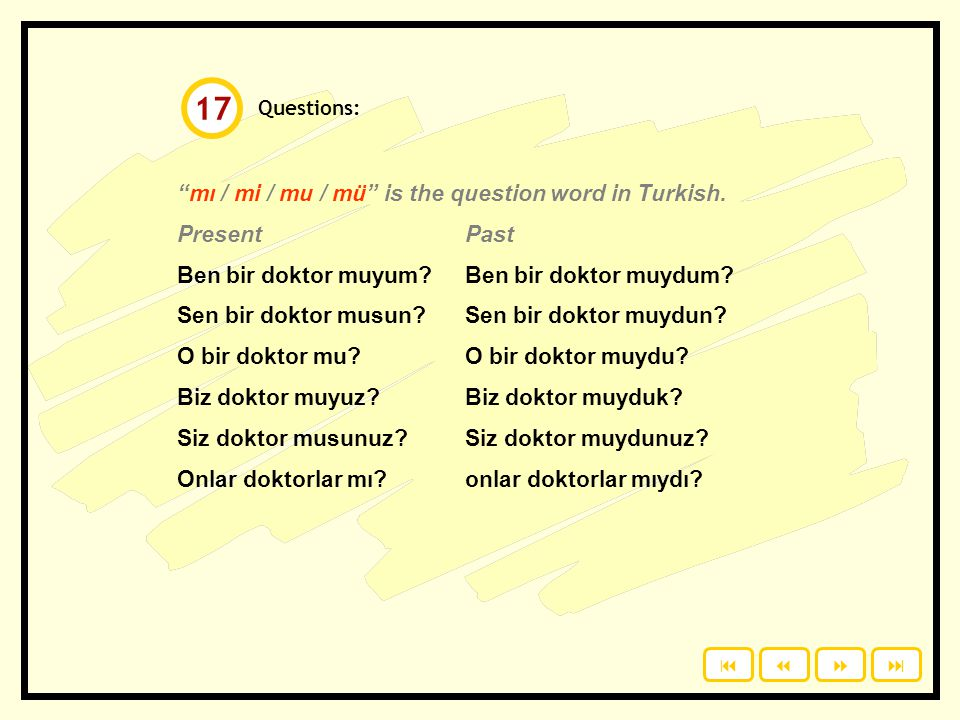 17 mı / mi / mu / mü is the question word in Turkish. Present Past