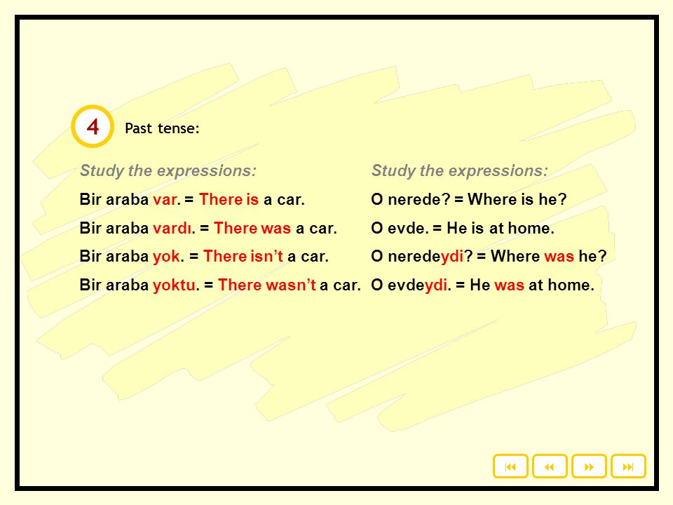 4 Study the expressions: Bir araba var. = There is a car.