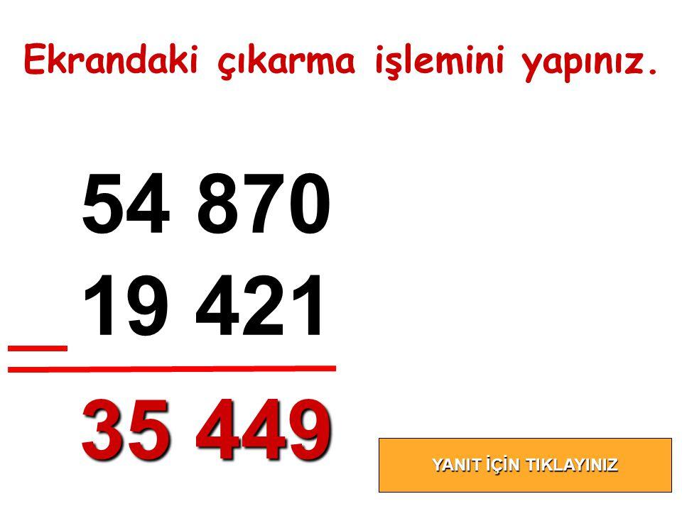 54 870 19 421 35 449 Ekrandaki çıkarma işlemini yapınız.