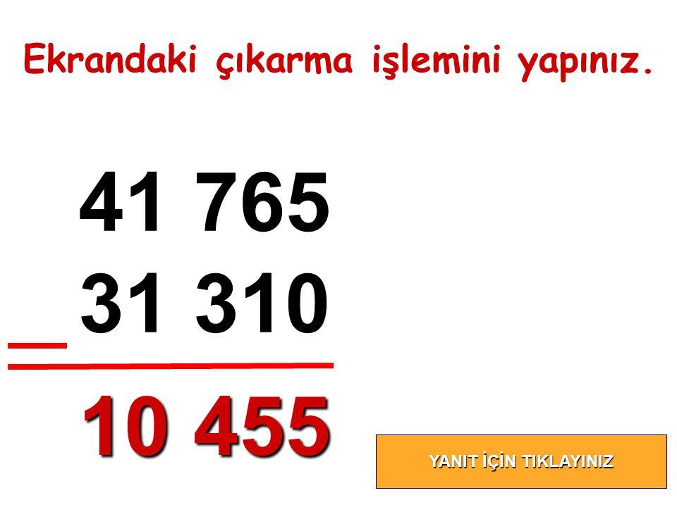 41 765 31 310 10 455 Ekrandaki çıkarma işlemini yapınız.
