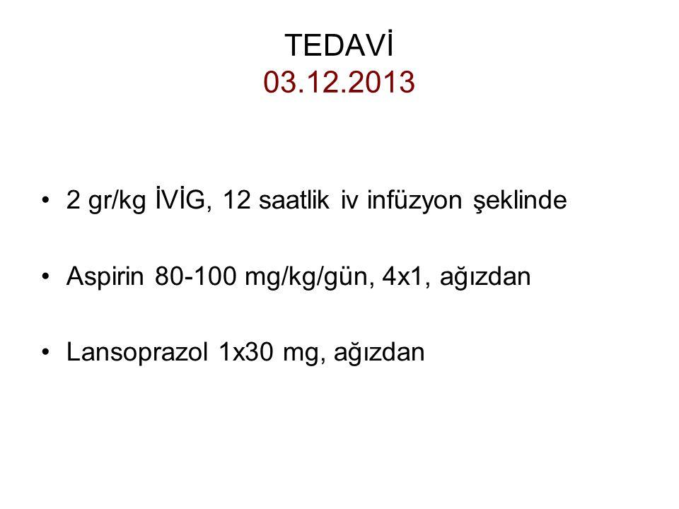 TEDAVİ 03.12.2013 2 gr/kg İVİG, 12 saatlik iv infüzyon şeklinde