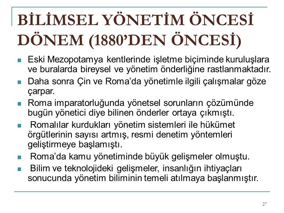 BİLİMSEL YÖNETİM ÖNCESİ DÖNEM (1880'DEN ÖNCESİ)