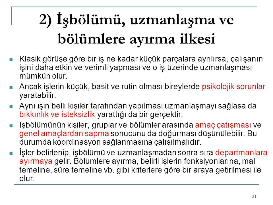 2) İşbölümü, uzmanlaşma ve bölümlere ayırma ilkesi