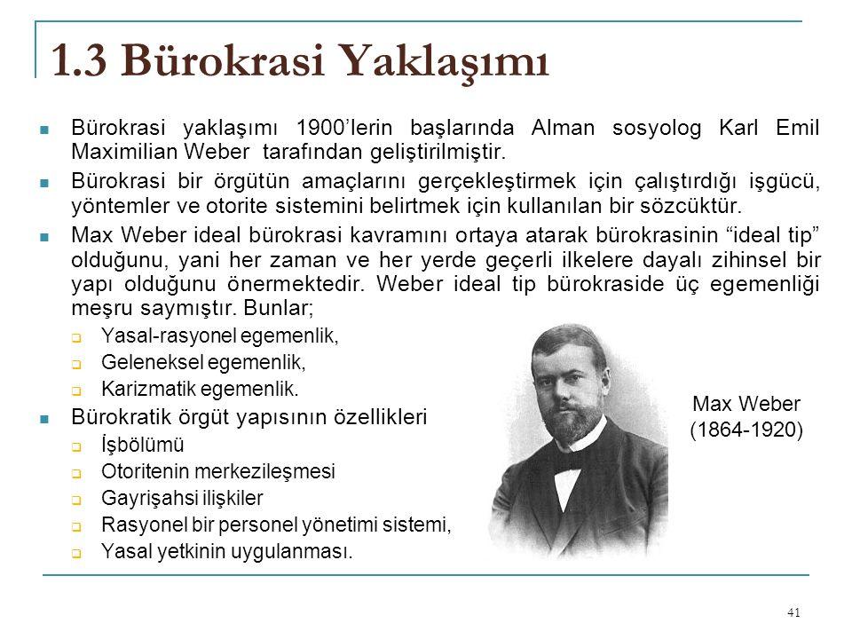 1.3 Bürokrasi Yaklaşımı Bürokrasi yaklaşımı 1900'lerin başlarında Alman sosyolog Karl Emil Maximilian Weber tarafından geliştirilmiştir.