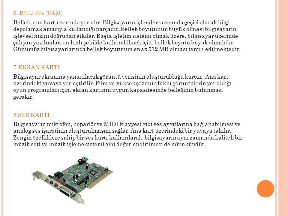 6. BELLEK (RAM) Bellek, ana kart üzerinde yer alır