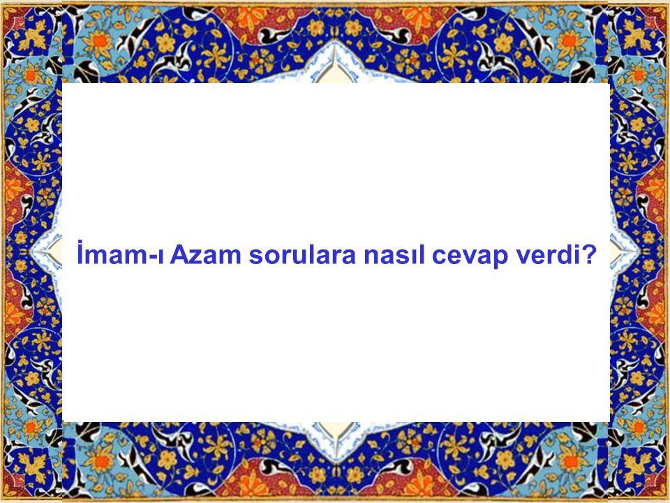 İmam-ı Azam sorulara nasıl cevap verdi