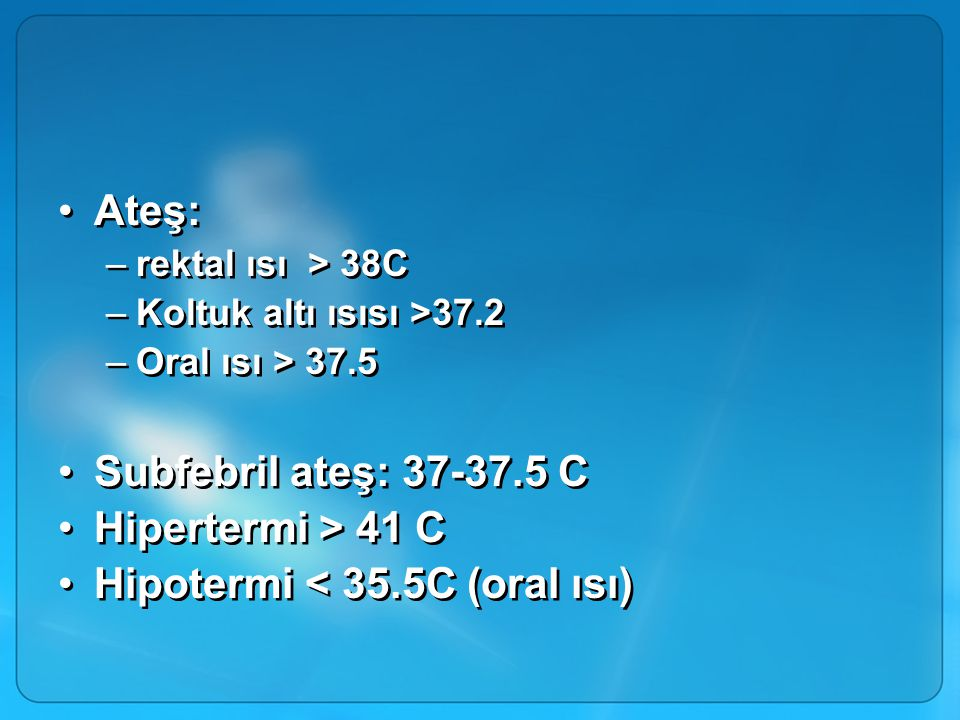Hipotermi < 35.5C (oral ısı)
